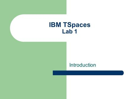 IBM TSpaces Lab 1 Introduction. Summary TSpaces Overview Basic Definitions Basic primitive operations Reading/writing tuples in tuplespace HelloWorld.