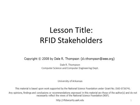 Lesson Title: RFID Stakeholders Dale R. Thompson Computer Science and Computer Engineering Dept. University of Arkansas  1.