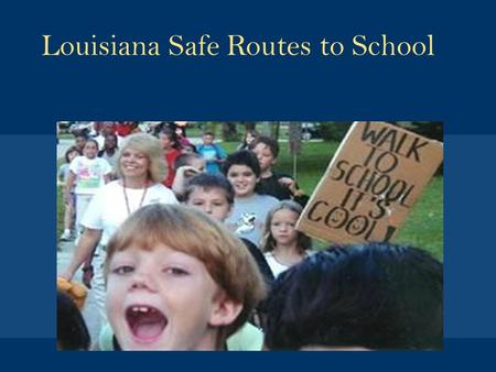 Louisiana Safe Routes to School. Where it's safe, get kids walking and biking Where it's not safe, make it safe Safe Routes to School goals.