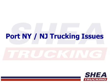 "Port NY / NJ Trucking Issues. Overview Starts out with Documents Arrival at Air and Ocean Ports Customer Education ""What are their needs?"" Drivers – Regulations."