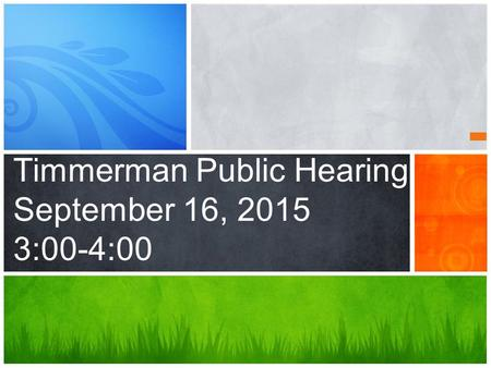 Timmerman Public Hearing September 16, 2015 3:00-4:00.