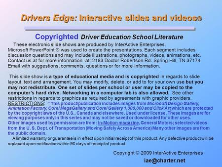 Drivers Edge: Interactive slides and videos ® Drivers Edge: Interactive slides and videos ® Copyrighted Driver Education School Literature Copyright ©