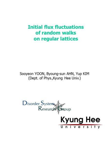 Initial flux fluctuations of random walks on regular lattices Sooyeon YOON, Byoung-sun AHN, Yup KIM (Dept. of Phys.,Kyung Hee Univ.)