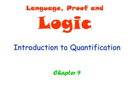 Introduction to Quantification Chapter 9 Language, Proof and Logic.