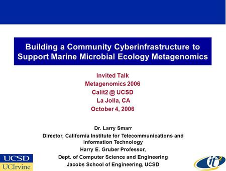 Building a Community Cyberinfrastructure to Support Marine Microbial Ecology Metagenomics Invited Talk Metagenomics 2006 UCSD La Jolla, CA October.