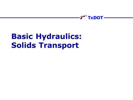 Basic Hydraulics: Solids Transport. What is sediment? Matter that settles to the bottom of a liquid Matter transported by water or wind May be particles.