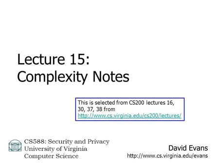 David Evans  CS588: Security and Privacy University of Virginia Computer Science Lecture 15: Complexity Notes This is selected.