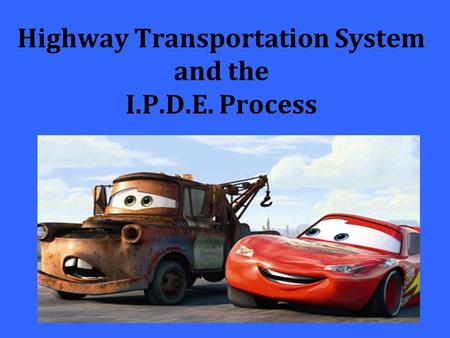 Highway Transportation System and the I.P.D.E. Process.