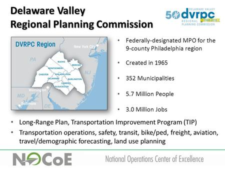 Federally-designated MPO for the 9-county Philadelphia region Created in 1965 352 Municipalities 5.7 Million People 3.0 Million Jobs Long-Range Plan, Transportation.
