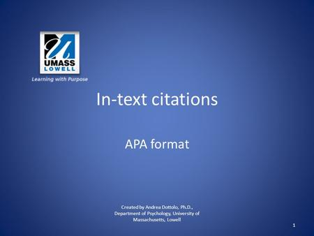In-text citations APA format Created by Andrea Dottolo, Ph.D., Department of Psychology, University of Massachusetts, Lowell 1.