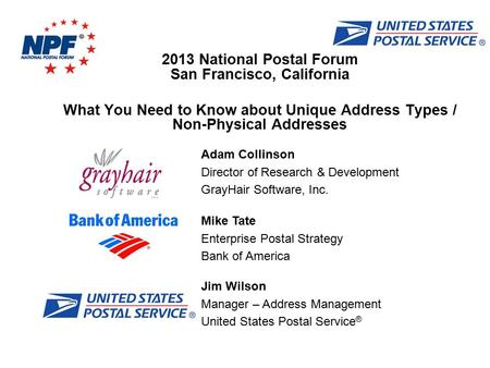 Mike Tate Enterprise Postal Strategy Bank of America 2013 National Postal Forum San Francisco, California What You Need to Know about Unique Address Types.