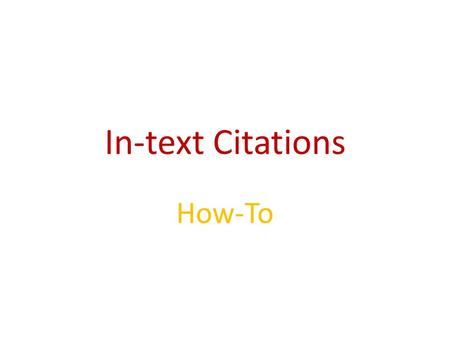 In-text Citations How-To. Read Carefully! Important!! After you have used quoted or paraphrased material from another source, you must cite. You do that.