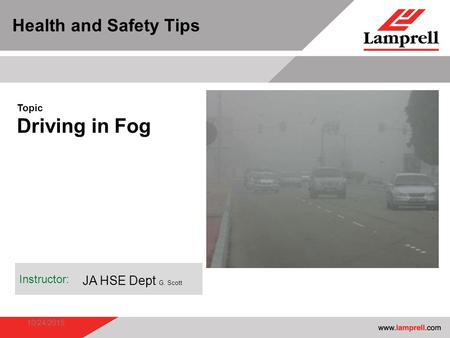 10/24/2015 Instructor: Topic Driving in Fog Health and Safety Tips JA HSE Dept G. Scott.