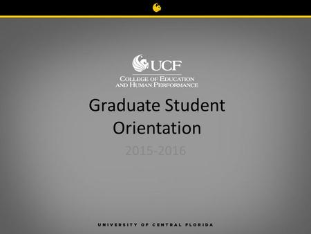 Graduate Student Orientation 2015-2016 Contact Us Online   Call (407) 823-5369 Visit UCF Main Campus.