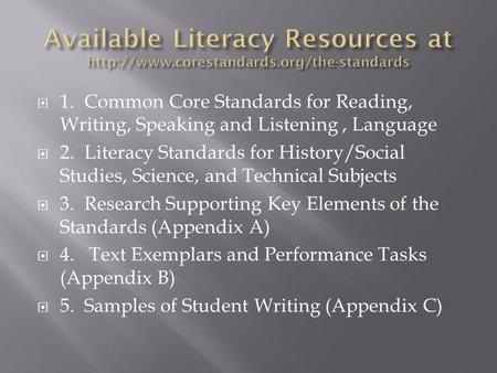  1. Common Core Standards for Reading, Writing, Speaking and Listening, Language  2. Literacy Standards for History/Social Studies, Science, and Technical.