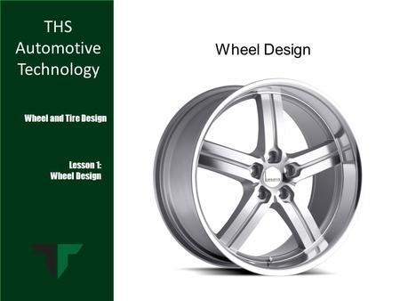 THS Automotive Technology Wheel and Tire Design Lesson 1: Wheel Design.