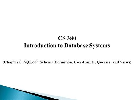 CS 380 Introduction to Database Systems (Chapter 8: SQL-99: Schema Definition, Constraints, Queries, and Views)