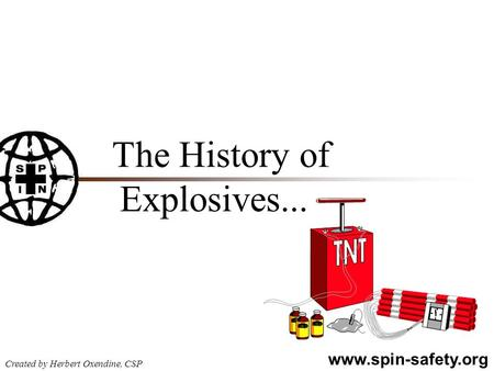 Www.spin-safety.org Created by Herbert Oxendine, CSP The History of Explosives...
