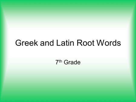 100 + Latin & Greek Root Words