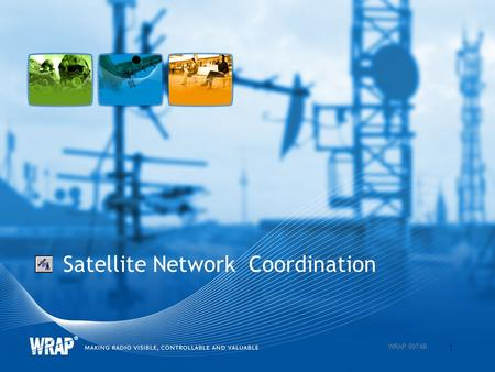 Satellite Network Coordination 1 WRAP 0974B. Satellite Network Coordination Available satellite calculations in WRAP –Satellite ground coverage – in Coverage.