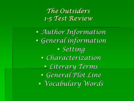 The Outsiders 1-5 Test Review  Author Information  General information  Setting  Characterization  Literary Terms  General Plot Line  Vocabulary.