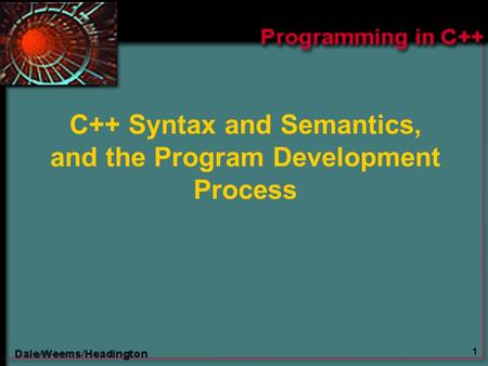 1 C++ Syntax and Semantics, and the Program Development Process.