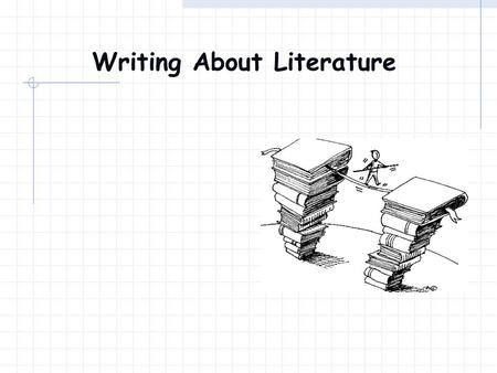 Writing About Literature Your Title Your title should reflect your thesis Don't underline or put your title in quotation marks.