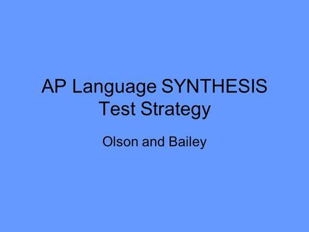AP Language SYNTHESIS Test Strategy Olson and Bailey.