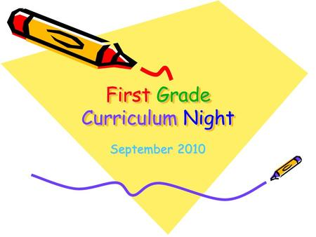 First Grade Curriculum Night September 2010. First Grade Teachers Joy Fowler – Team Leader Darla Helms Robbie Sisco Amy Van Hook.