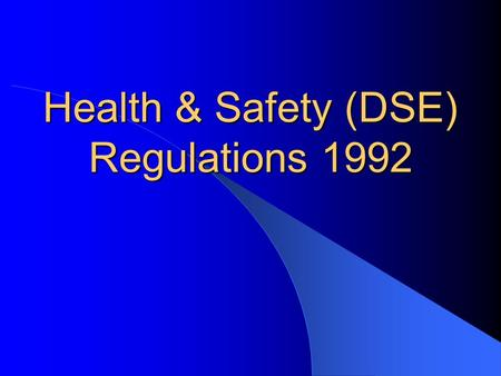 Health & Safety (DSE) Regulations 1992. Regulations 2 – Analysis of Workstations 3 – Requirements for Workstations 4 – Daily Work Routine of Users 5 –