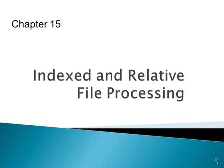 15- 1 Chapter 15.  To familiarize you with ◦ Methods of disk file organization ◦ Random processing of disk files ◦ How to create, update, and access.