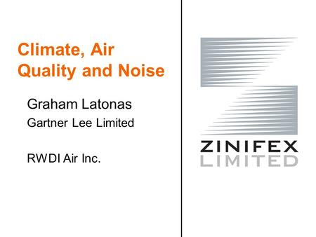 Climate, Air Quality and Noise Graham Latonas Gartner Lee Limited RWDI Air Inc.