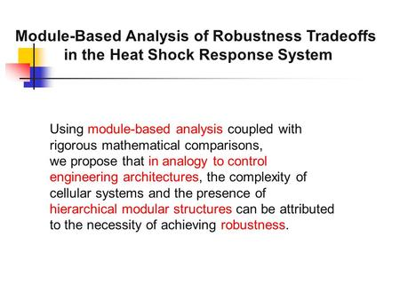 Module-Based Analysis of Robustness Tradeoffs in the Heat Shock Response System Using module-based analysis coupled with rigorous mathematical comparisons,
