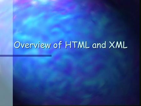 Overview of HTML and XML. Contents n History n Usage n Examples n Advantages n Disadvantages.