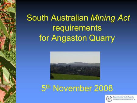 1 South Australian Mining Act requirements for Angaston Quarry 5 th November 2008.
