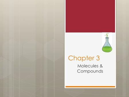 Chapter 3 Molecules & Compounds. 3.1 Molecules, Compounds and Formulas  Empirical Formulas  Definition: the simplest whole number ratio for the formula.