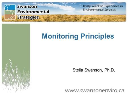 Monitoring Principles Stella Swanson, Ph.D.. Principle #1: Know Why We Are Monitoring Four basic reasons to monitor:  Compliance Monitoring: to demonstrate.