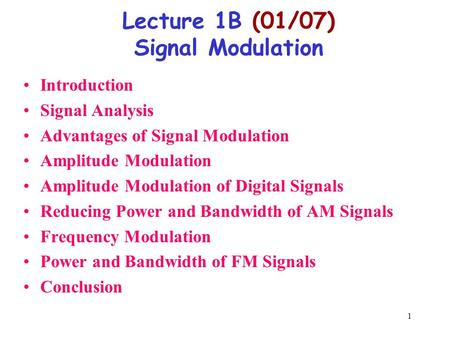 1 Lecture 1B (01/07) Signal Modulation Introduction Signal Analysis Advantages of Signal Modulation Amplitude Modulation Amplitude Modulation of Digital.