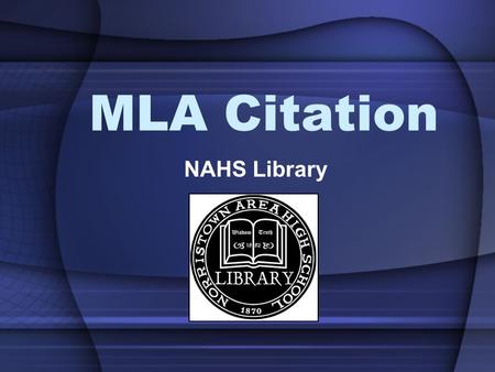 MLA Citation NAHS Library. What is MLA Citation? MLA stands for the Modern Language Association MLA develops a standard system of citing sources and formatting.