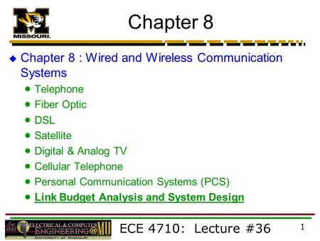 ECE 4710: Lecture #36 1 Chapter 8  Chapter 8 : Wired and Wireless Communication Systems  Telephone  Fiber Optic  DSL  Satellite  Digital & Analog.