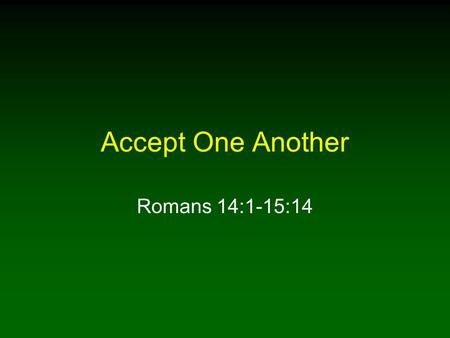 Accept One Another Romans 14:1-15:14. 2 Introduction Romans 14 is a chapter that describes conflict between Christians Christians are instructed on how.