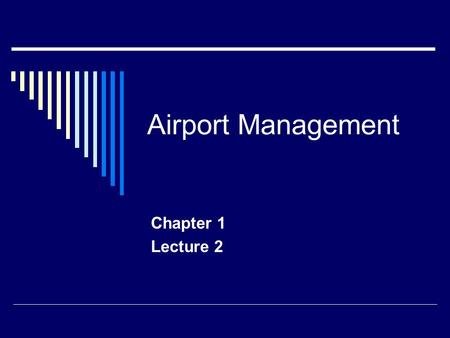 Airport Management Chapter 1 Lecture 2. Review From Last Time  Kelly Airmail Act  National Airport Plan  Civil Aeronautics Act of 1938 Reorganization.