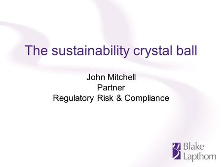 The sustainability crystal ball John Mitchell Partner Regulatory Risk & Compliance.