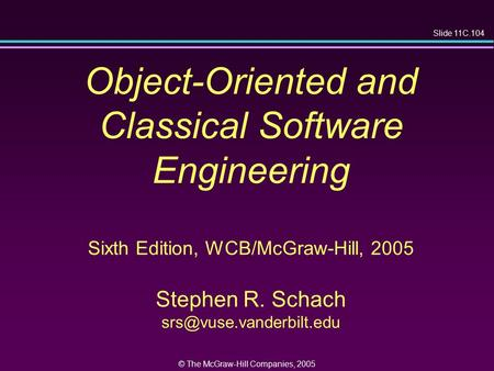 Slide 11C.104 © The McGraw-Hill Companies, 2005 Object-Oriented and Classical Software Engineering Sixth Edition, WCB/McGraw-Hill, 2005 Stephen R. Schach.