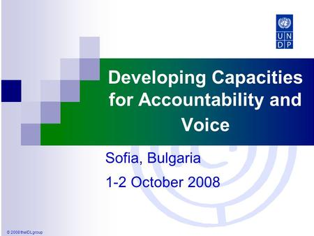 © 2008 theIDLgroup Developing Capacities for Accountability and Voice Sofia, Bulgaria 1-2 October 2008.