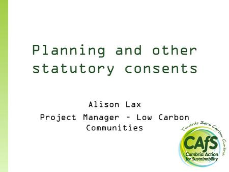 Planning and other statutory consents Alison Lax Project Manager – Low Carbon Communities.