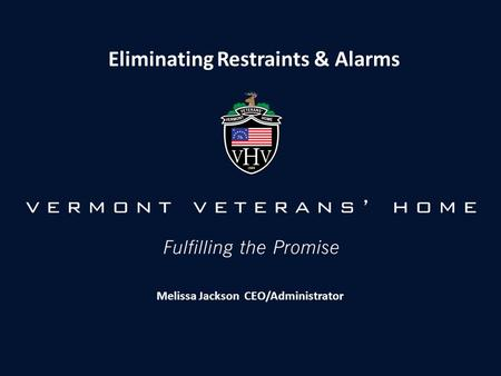 Fulfilling the Promise Eliminating Restraints & Alarms Melissa Jackson CEO/Administrator.