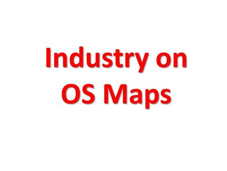 Industry on OS Maps. The Main Points to Look for on an OS map for Industry are; Nearby communications Motorways, A class roads, Railway stations, Canals.
