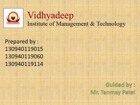 Prepared by : 130940119015 130940119060 130940119114 Guided by : Mr. Tanmay Patel.
