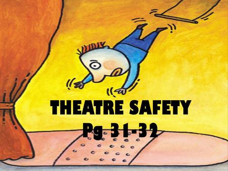 THEATRE SAFETY Pg 31-32.